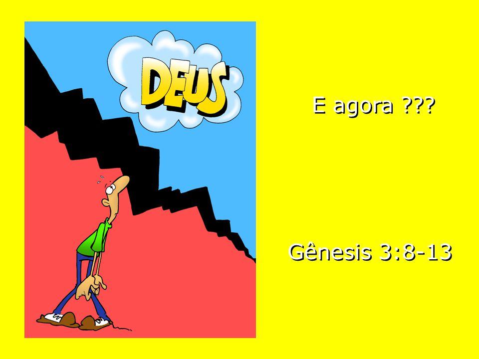 E agora Gênesis 3:8-13