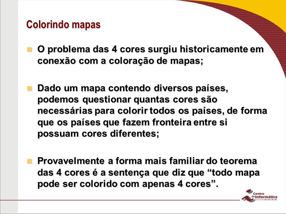 Colorindo mapas O problema das 4 cores surgiu historicamente em conexão com a coloração de mapas;