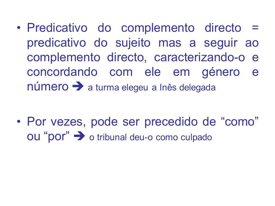 Predicativo do complemento directo = predicativo do sujeito mas a seguir ao complemento directo, caracterizando-o e concordando com ele em género e número  a turma elegeu a Inês delegada