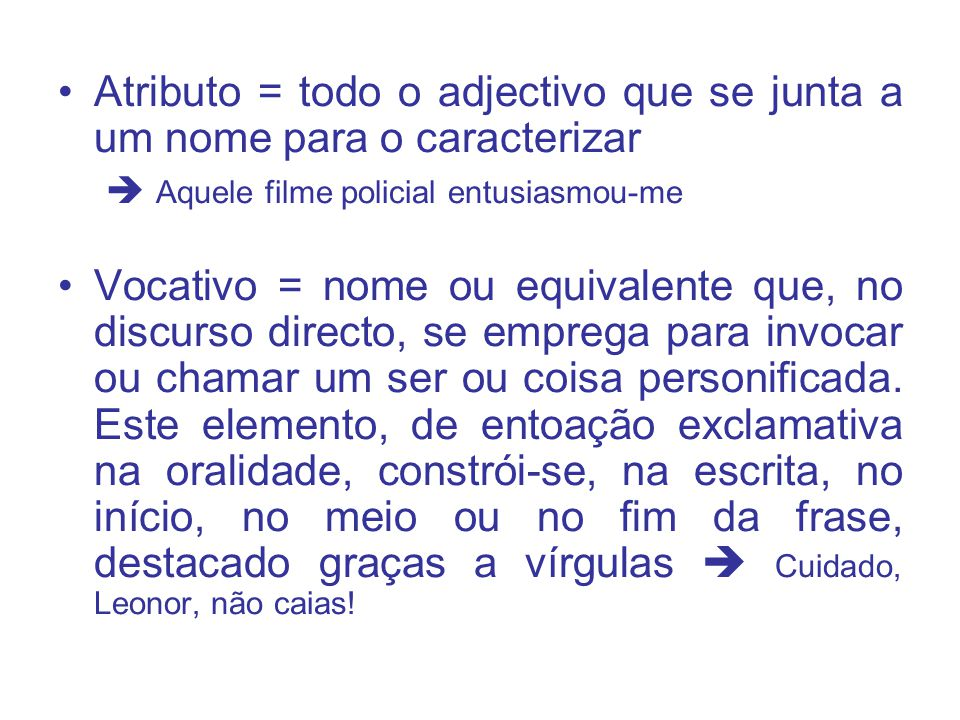Atributo = todo o adjectivo que se junta a um nome para o caracterizar