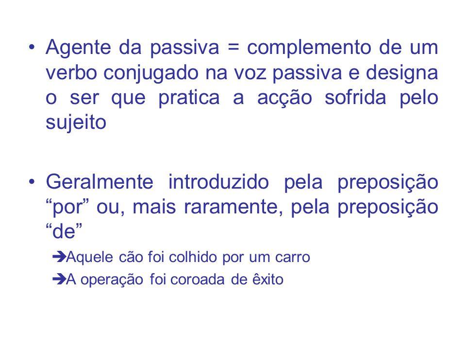 Agente da passiva = complemento de um verbo conjugado na voz passiva e designa o ser que pratica a acção sofrida pelo sujeito