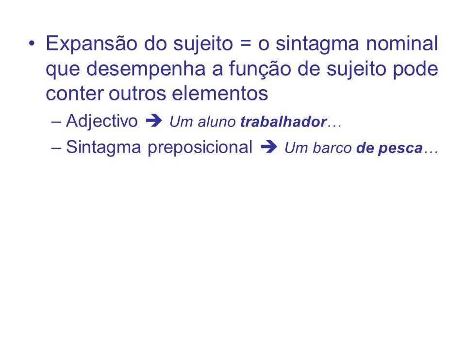 Expansão do sujeito = o sintagma nominal que desempenha a função de sujeito pode conter outros elementos