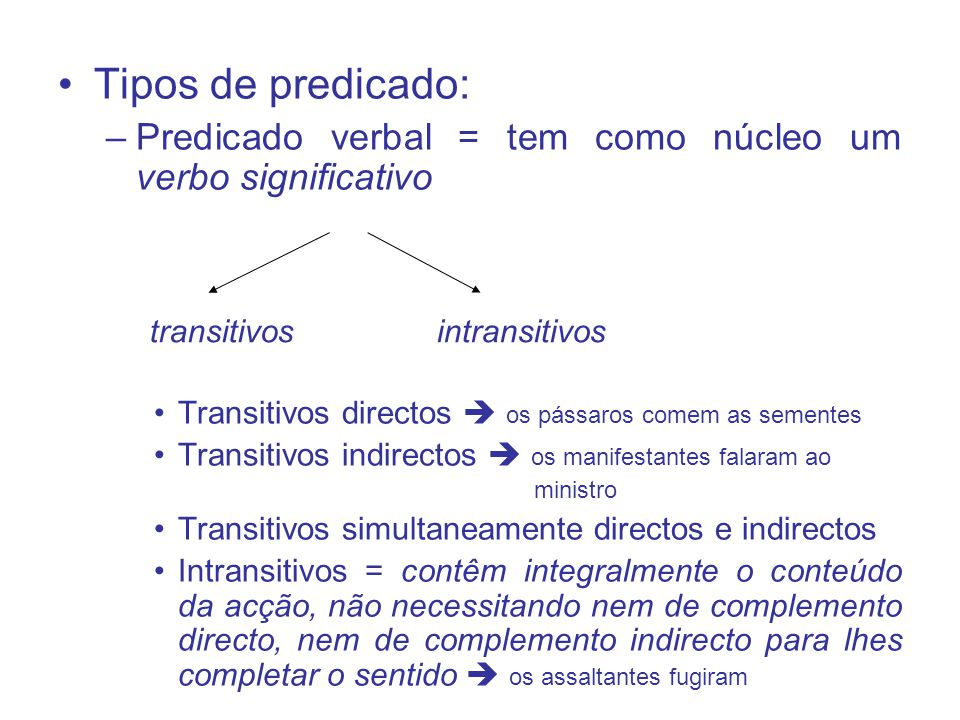 Tipos de predicado: Predicado verbal = tem como núcleo um verbo significativo. Transitivos directos  os pássaros comem as sementes.