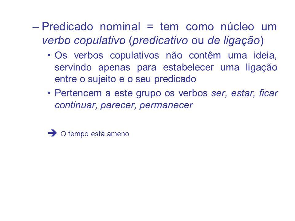 Predicado nominal = tem como núcleo um verbo copulativo (predicativo ou de ligação)