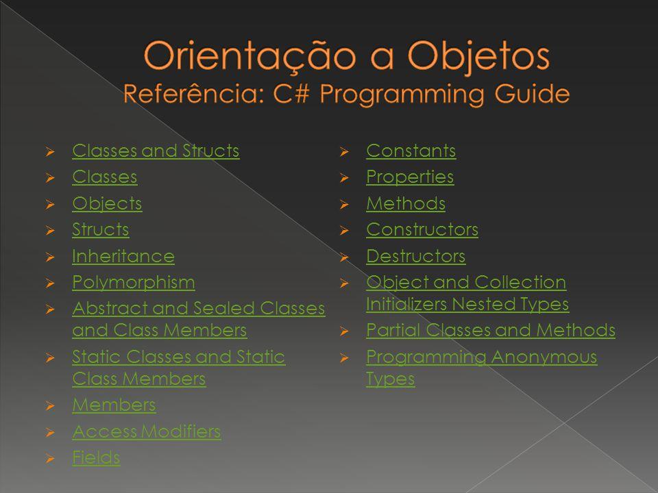 Orientação a Objetos Referência: C# Programming Guide