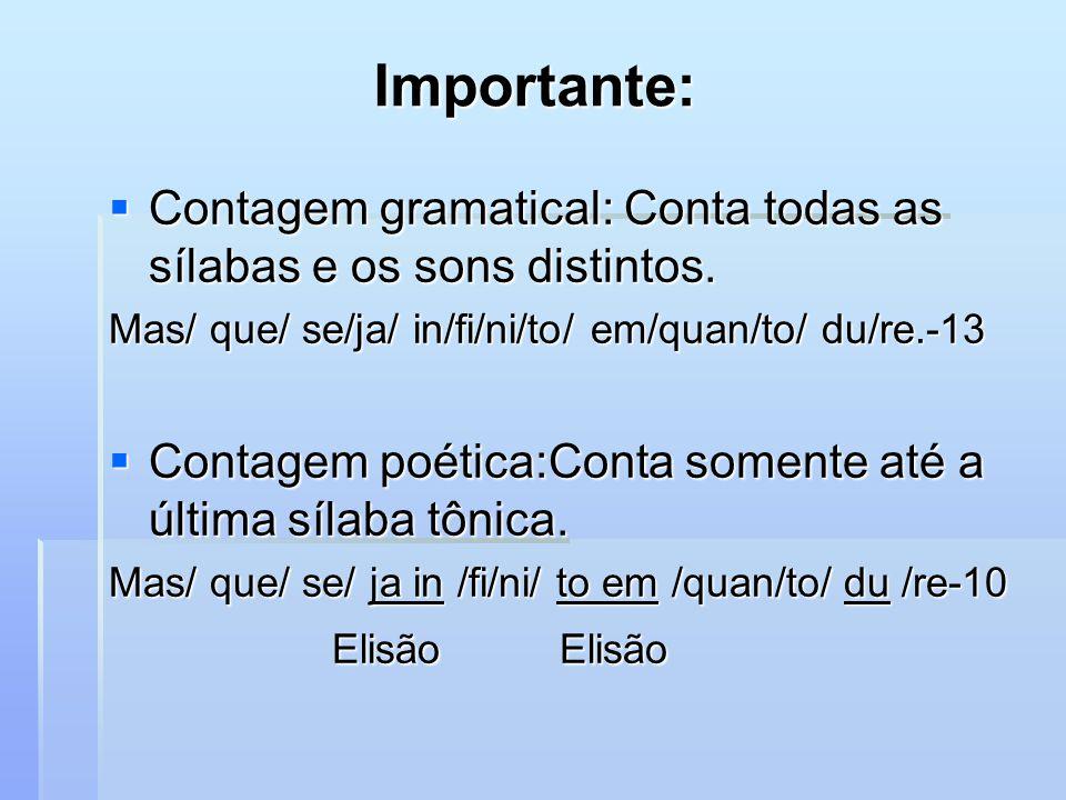Importante: Contagem gramatical: Conta todas as sílabas e os sons distintos. Mas/ que/ se/ja/ in/fi/ni/to/ em/quan/to/ du/re.-13.