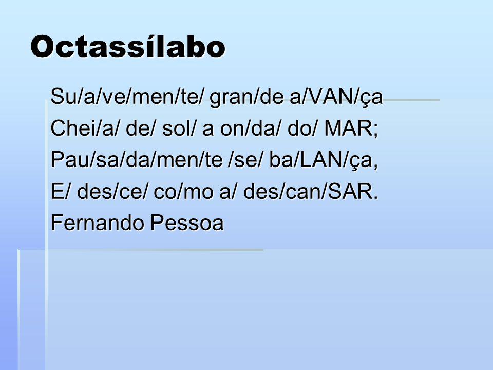 Octassílabo Su/a/ve/men/te/ gran/de a/VAN/ça