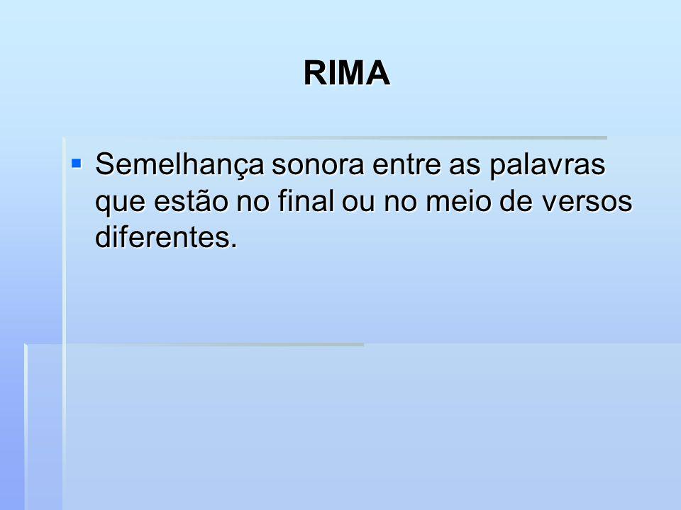 RIMA Semelhança sonora entre as palavras que estão no final ou no meio de versos diferentes.