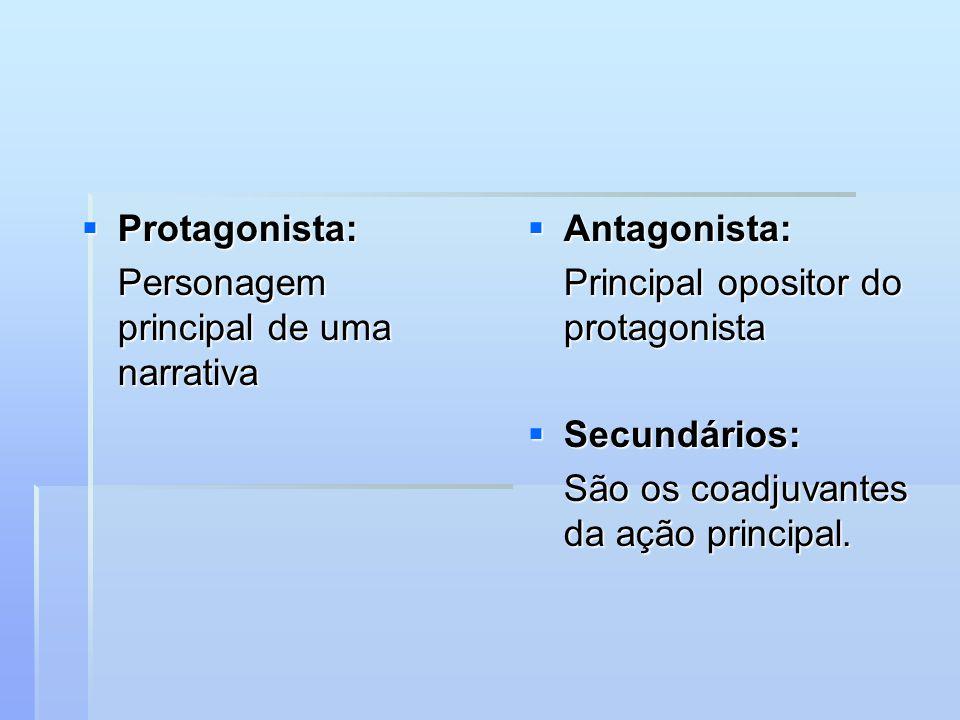 Protagonista: Personagem principal de uma narrativa. Antagonista: Principal opositor do protagonista.