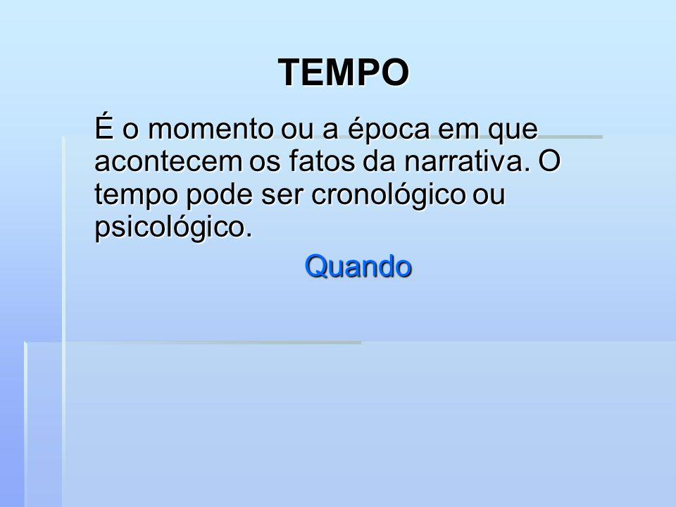 TEMPO É o momento ou a época em que acontecem os fatos da narrativa. O tempo pode ser cronológico ou psicológico.