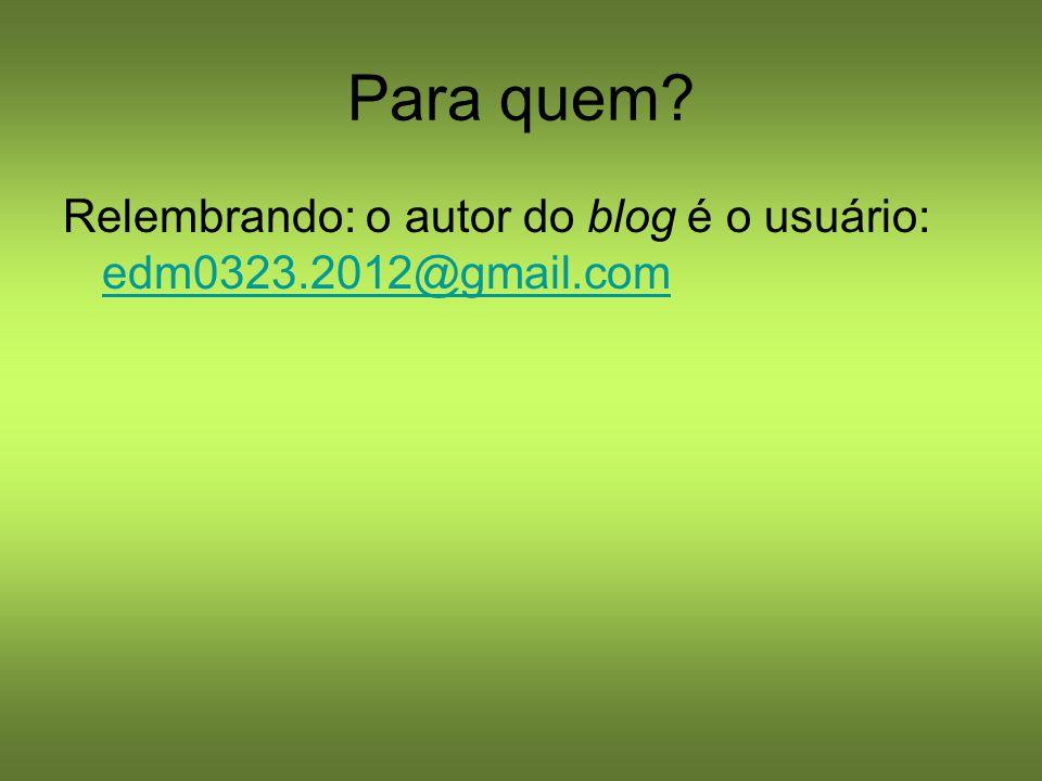 Para quem Relembrando: o autor do blog é o usuário: edm0323.2012@gmail.com