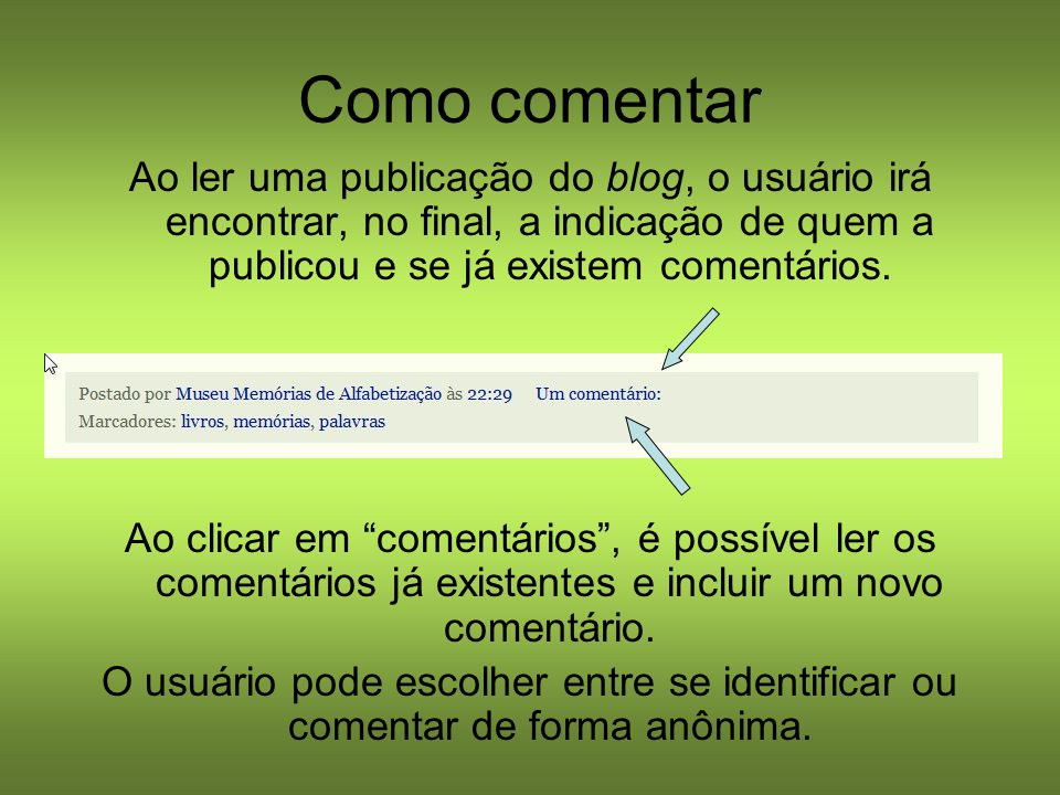 Como comentar Ao ler uma publicação do blog, o usuário irá encontrar, no final, a indicação de quem a publicou e se já existem comentários.