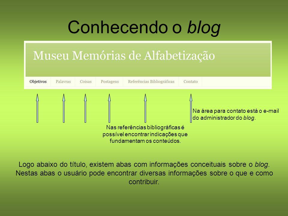 Conhecendo o blog Na área para contato está o e-mail do administrador do blog.