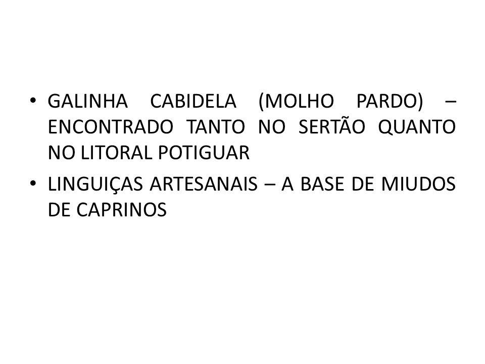 GALINHA CABIDELA (MOLHO PARDO) – ENCONTRADO TANTO NO SERTÃO QUANTO NO LITORAL POTIGUAR