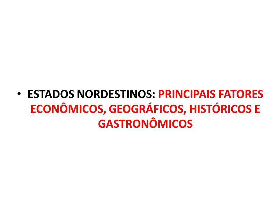 ESTADOS NORDESTINOS: PRINCIPAIS FATORES ECONÔMICOS, GEOGRÁFICOS, HISTÓRICOS E GASTRONÔMICOS