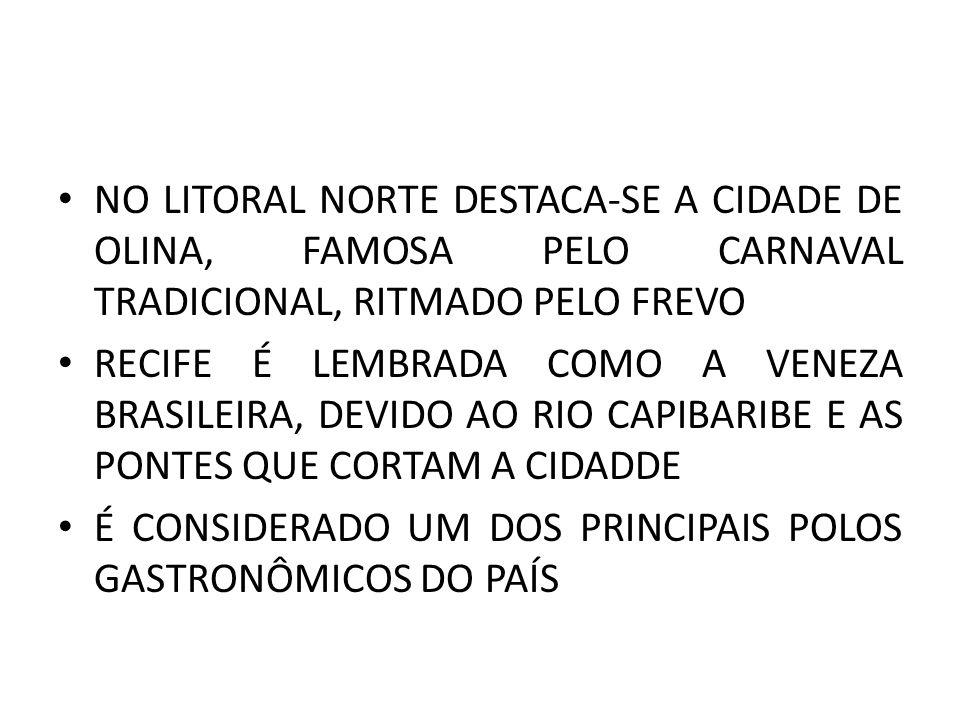 NO LITORAL NORTE DESTACA-SE A CIDADE DE OLINA, FAMOSA PELO CARNAVAL TRADICIONAL, RITMADO PELO FREVO