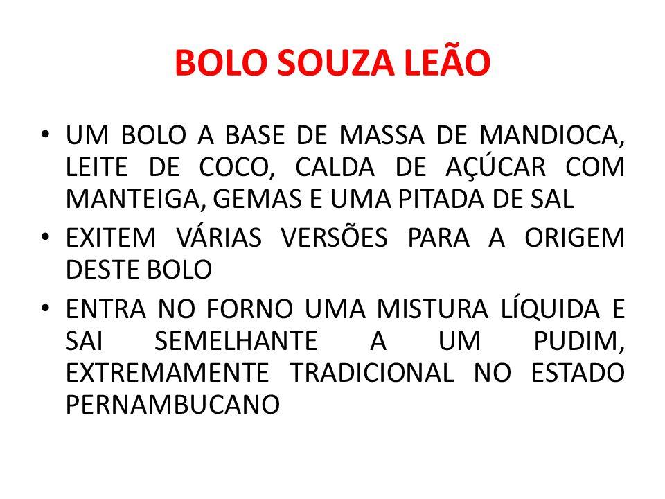 BOLO SOUZA LEÃO UM BOLO A BASE DE MASSA DE MANDIOCA, LEITE DE COCO, CALDA DE AÇÚCAR COM MANTEIGA, GEMAS E UMA PITADA DE SAL.