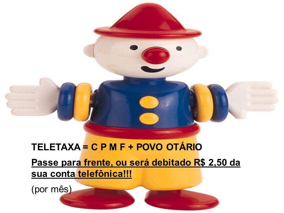 TELETAXA = C P M F + POVO OTÁRIO