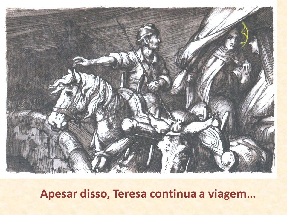 Apesar disso, Teresa continua a viagem…