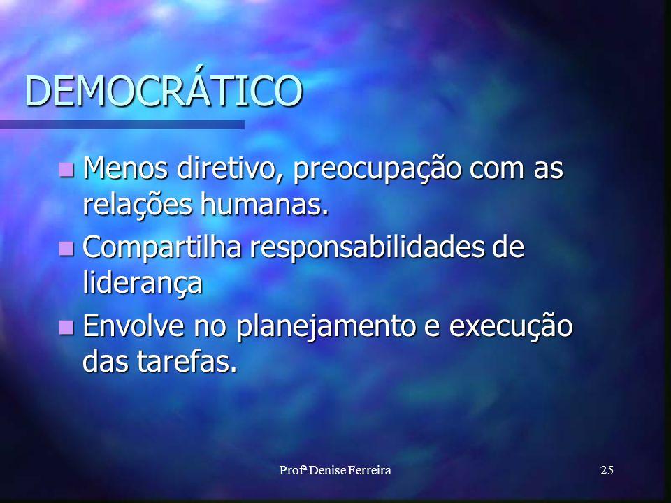 DEMOCRÁTICO Menos diretivo, preocupação com as relações humanas.
