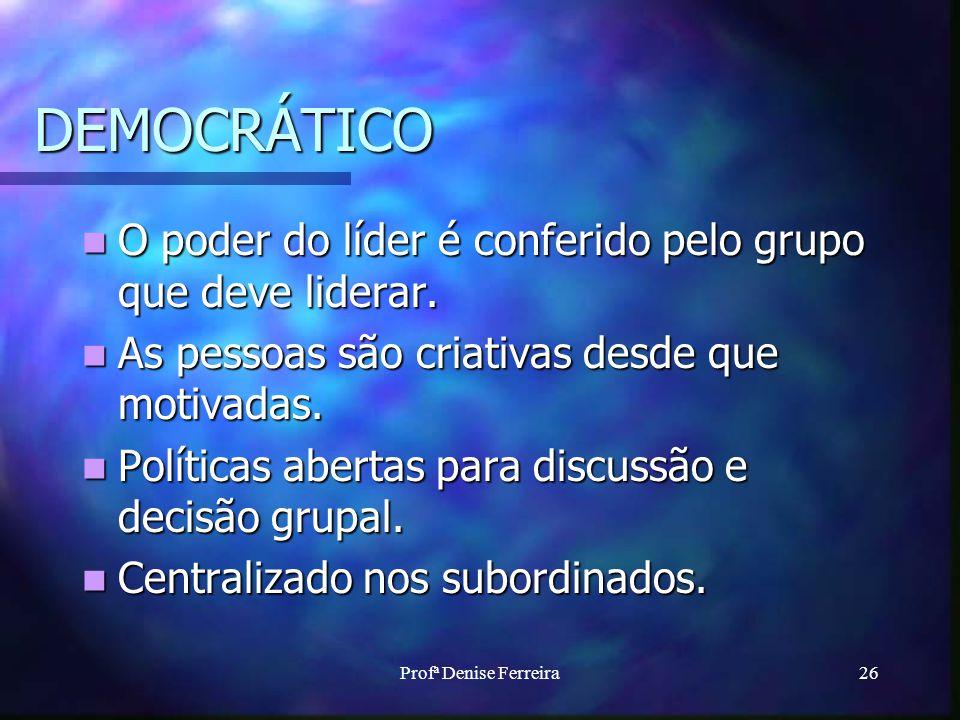 DEMOCRÁTICO O poder do líder é conferido pelo grupo que deve liderar.