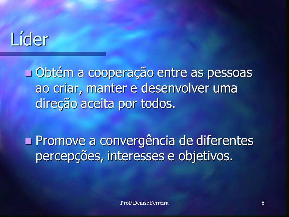 Líder Obtém a cooperação entre as pessoas ao criar, manter e desenvolver uma direção aceita por todos.