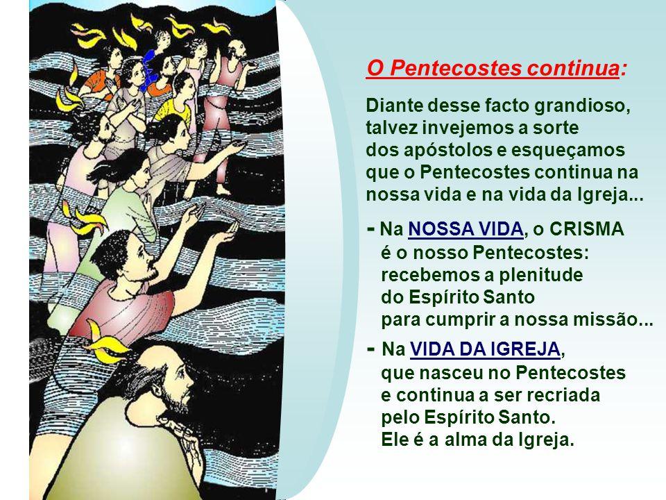 - Na NOSSA VIDA, o CRISMA - Na VIDA DA IGREJA, O Pentecostes continua: