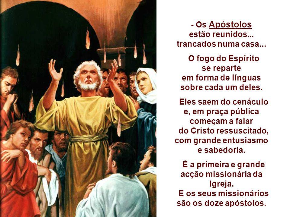 - Os Apóstolos estão reunidos... trancados numa casa...