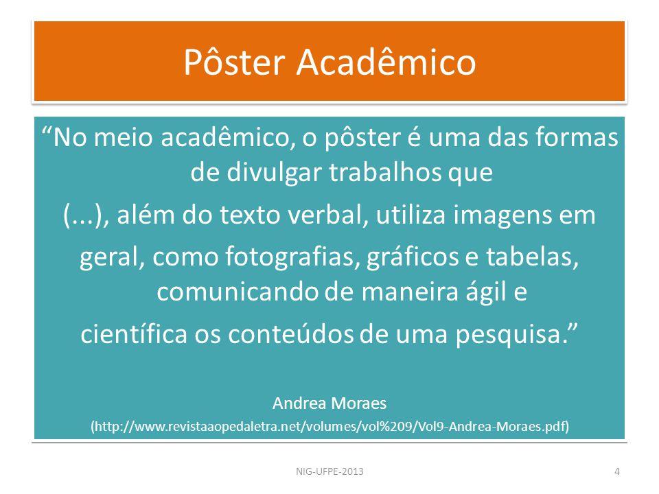 Pôster Acadêmico No meio acadêmico, o pôster é uma das formas de divulgar trabalhos que. (...), além do texto verbal, utiliza imagens em.