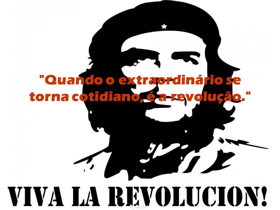 Quando o extraordinário se torna cotidiano, é a revolução.