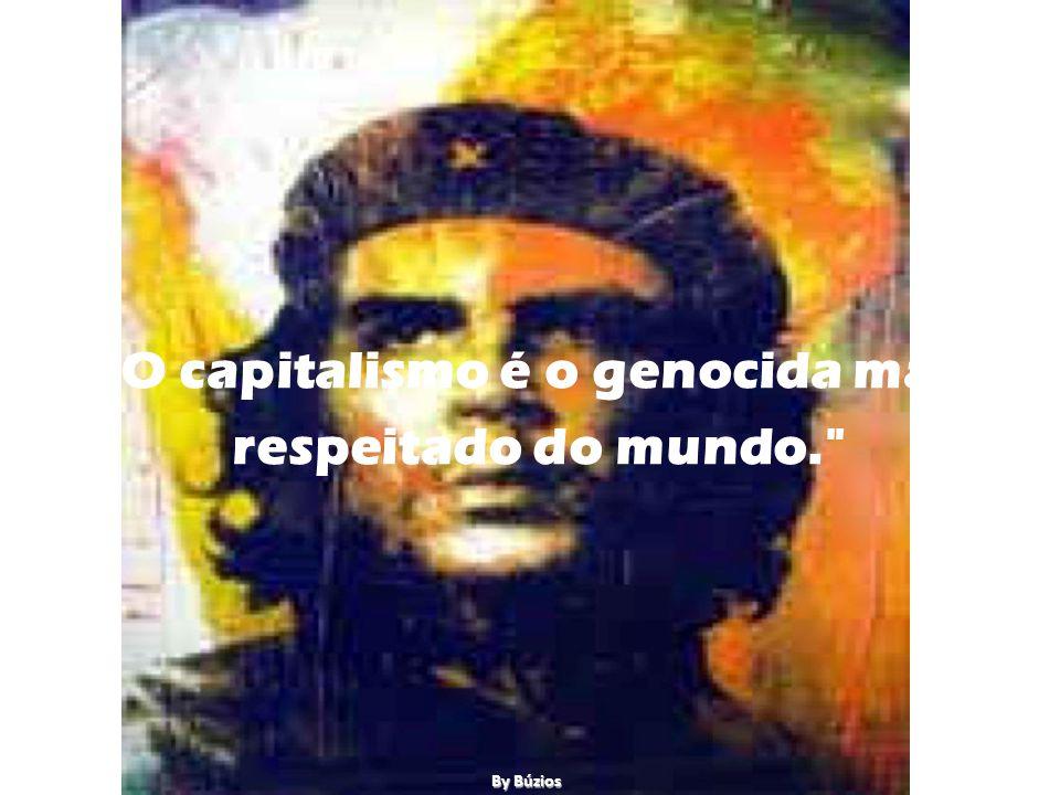 O capitalismo é o genocida mais respeitado do mundo.