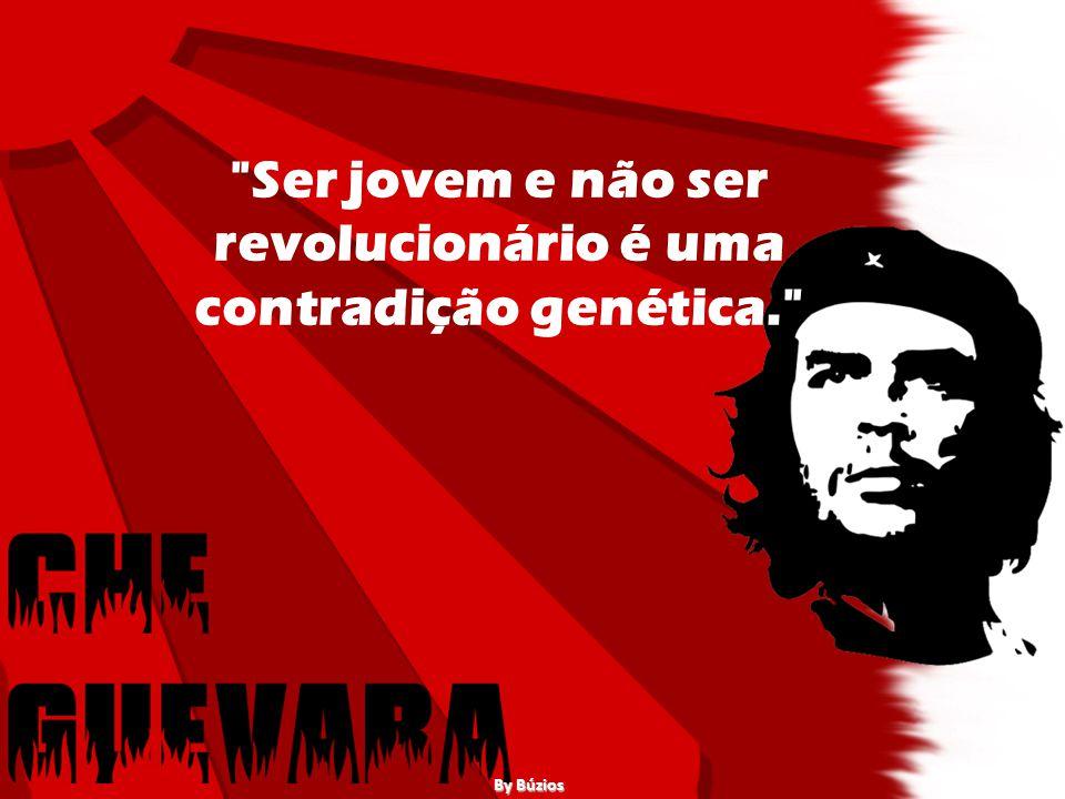 Ser jovem e não ser revolucionário é uma contradição genética.