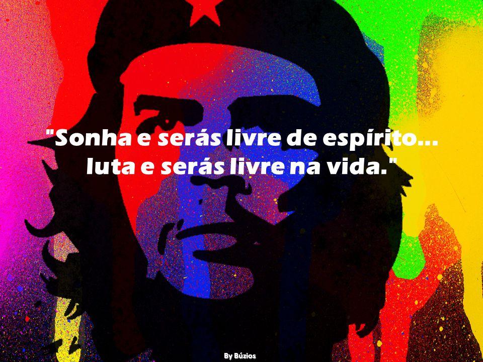Sonha e serás livre de espírito... luta e serás livre na vida.