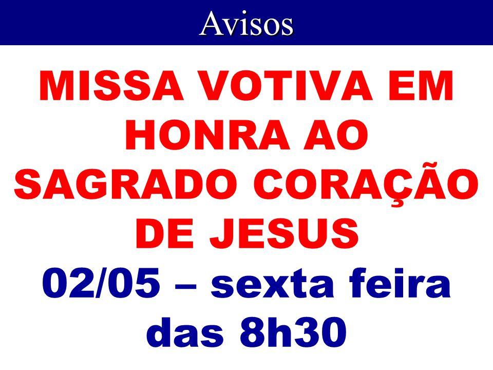 Avisos MISSA VOTIVA EM HONRA AO SAGRADO CORAÇÃO DE JESUS 02/05 – sexta feira das 8h30