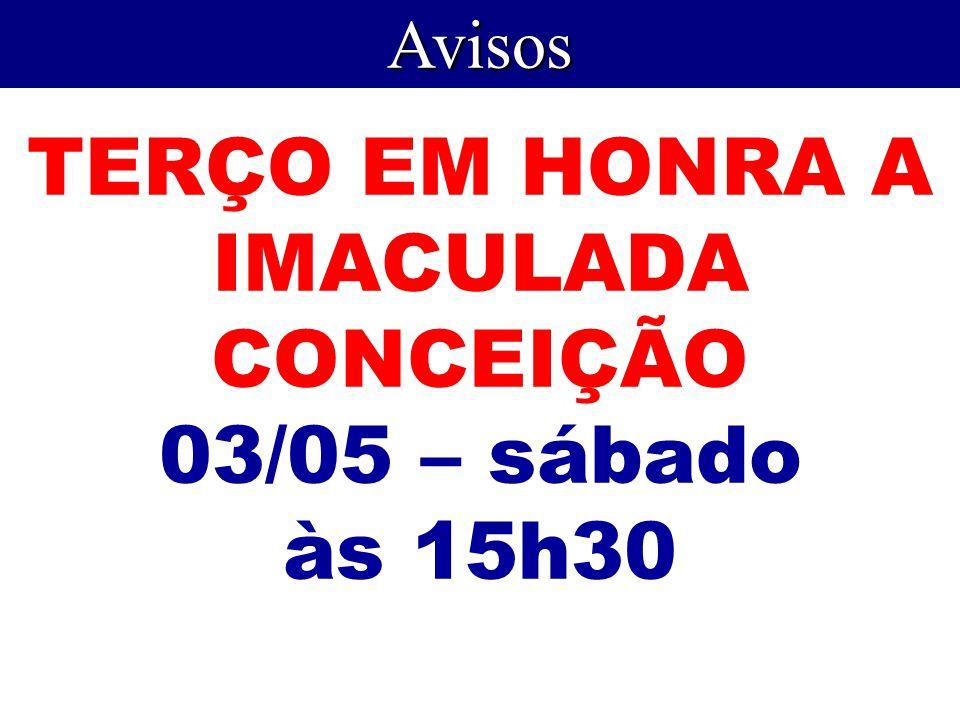 TERÇO EM HONRA A IMACULADA CONCEIÇÃO 03/05 – sábado às 15h30