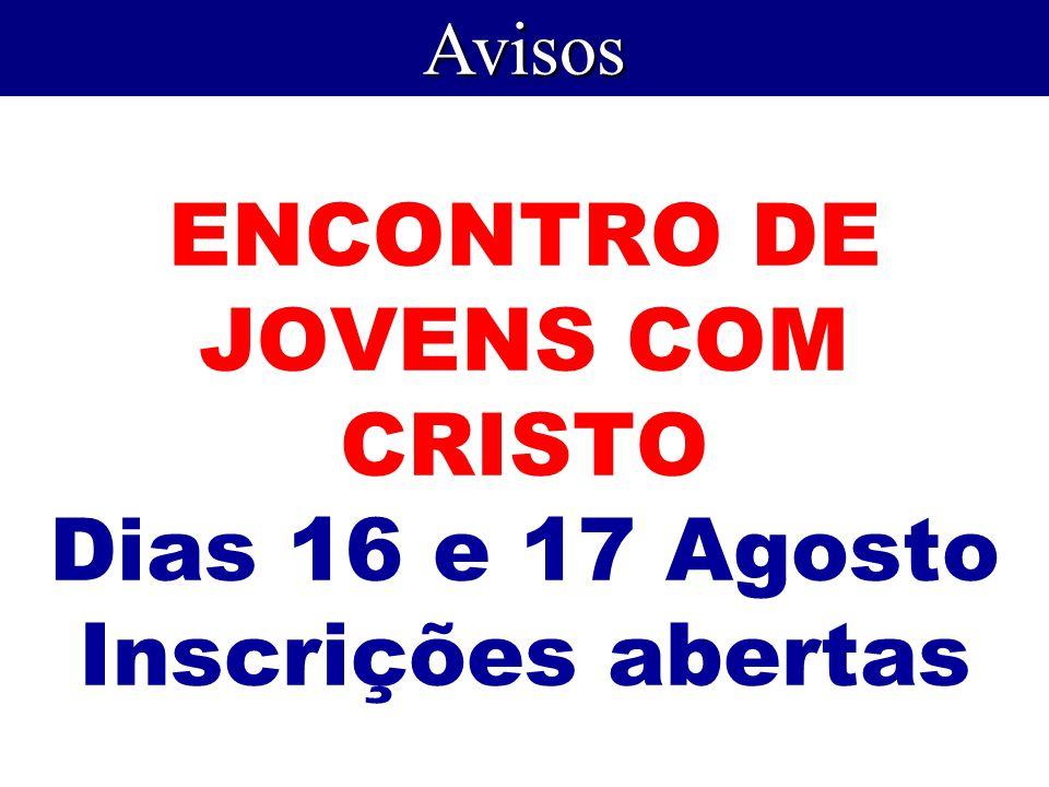 ENCONTRO DE JOVENS COM CRISTO Dias 16 e 17 Agosto Inscrições abertas