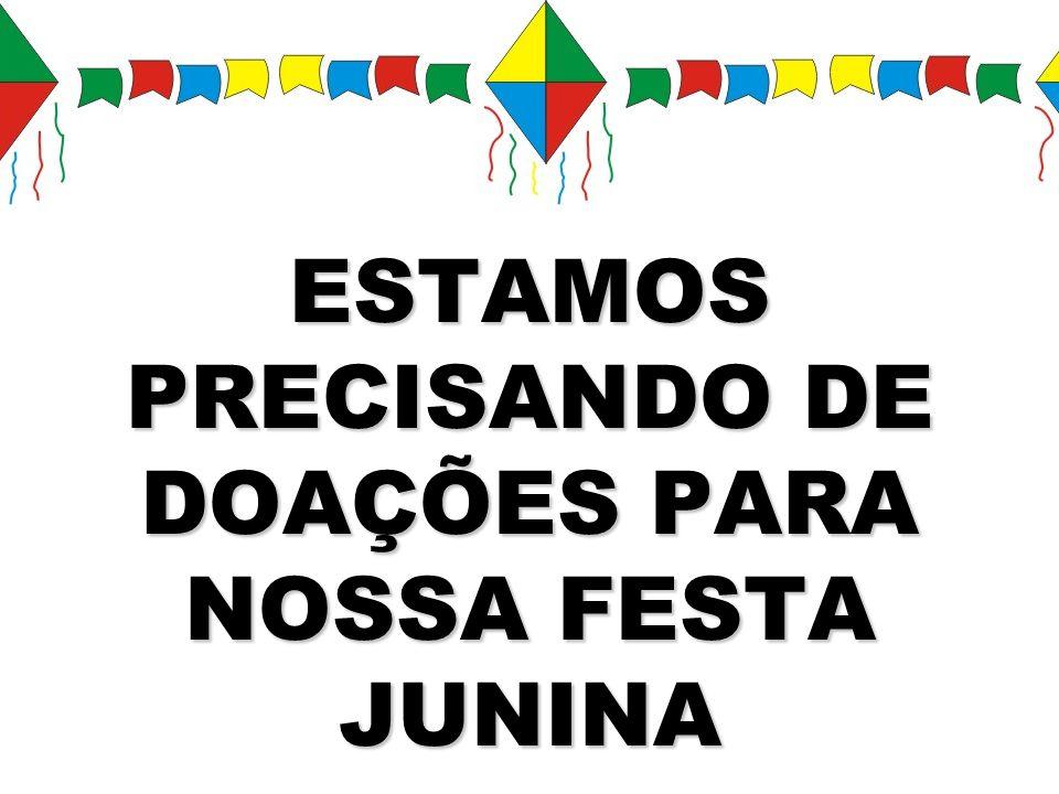 ESTAMOS PRECISANDO DE DOAÇÕES PARA NOSSA FESTA JUNINA