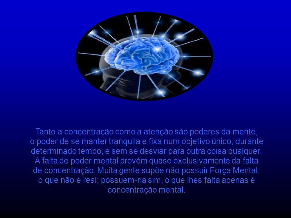 Tanto a concentração como a atenção são poderes da mente,
