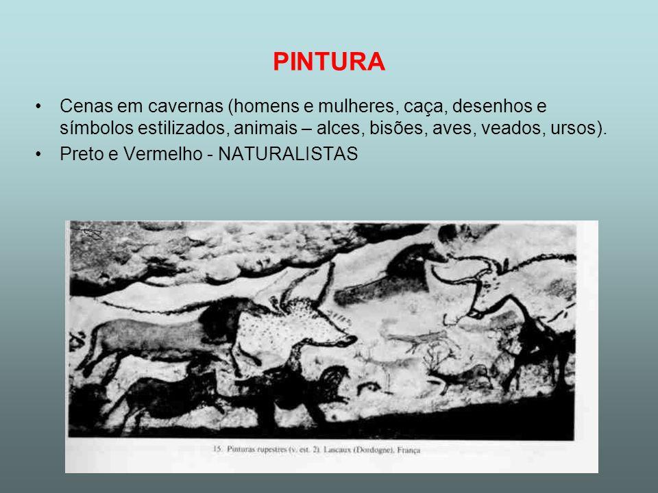 PINTURA Cenas em cavernas (homens e mulheres, caça, desenhos e símbolos estilizados, animais – alces, bisões, aves, veados, ursos).
