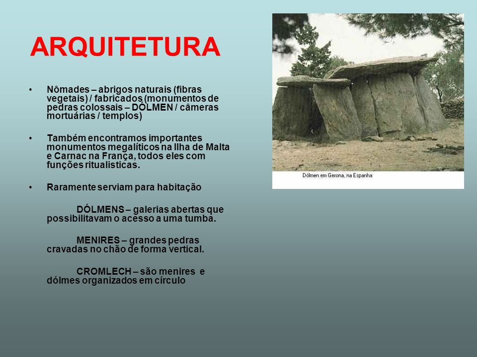 ARQUITETURA Nômades – abrigos naturais (fibras vegetais) / fabricados (monumentos de pedras colossais – DÓLMEN / câmeras mortuárias / templos)