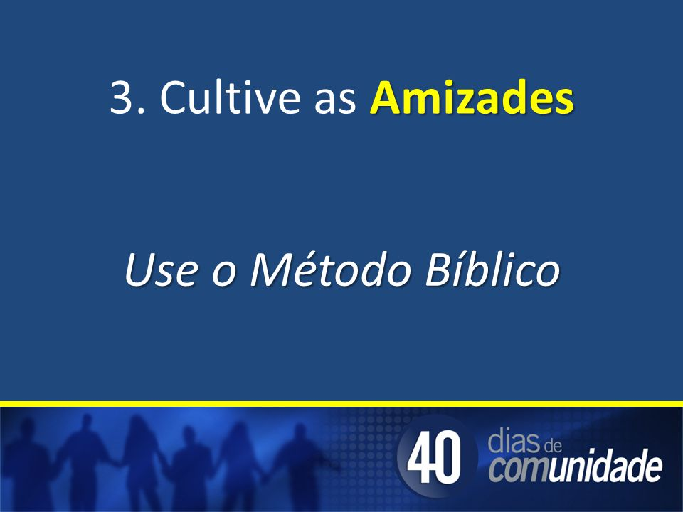 3. Cultive as Amizades Use o Método Bíblico