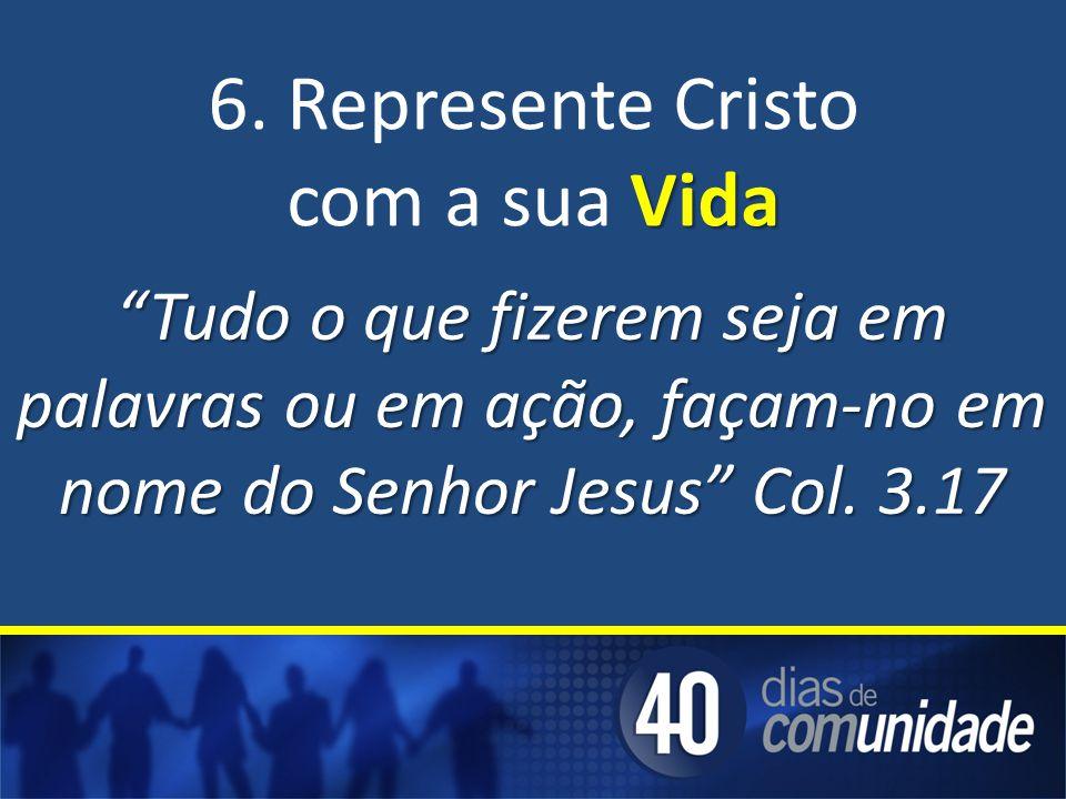 6. Represente Cristo com a sua Vida