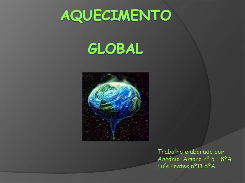 Aquecimento Global Trabalho elaborado por: António Amaro nº 3 8ºA