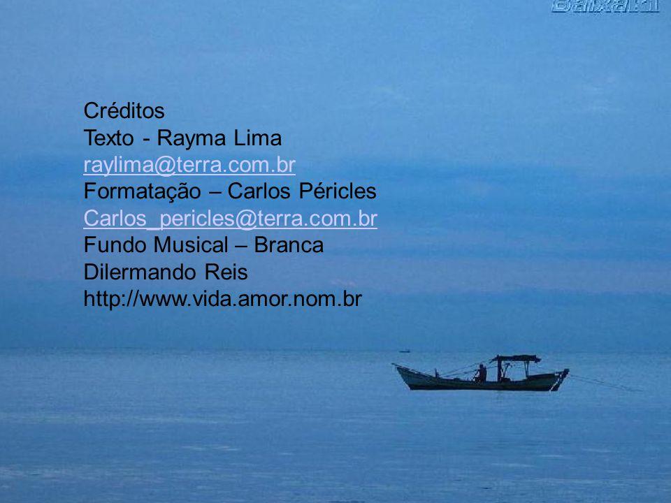Créditos Texto - Rayma Lima. raylima@terra.com.br. Formatação – Carlos Péricles. Carlos_pericles@terra.com.br.