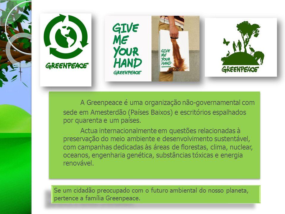 A Greenpeace é uma organização não-governamental com sede em Amesterdão (Países Baixos) e escritórios espalhados por quarenta e um países.