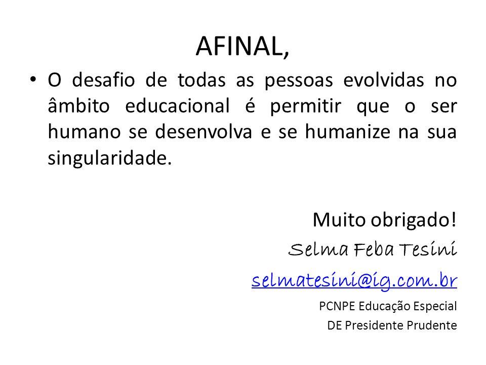 AFINAL, O desafio de todas as pessoas evolvidas no âmbito educacional é permitir que o ser humano se desenvolva e se humanize na sua singularidade.