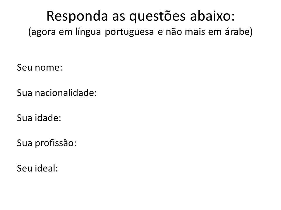 Responda as questões abaixo: (agora em língua portuguesa e não mais em árabe)