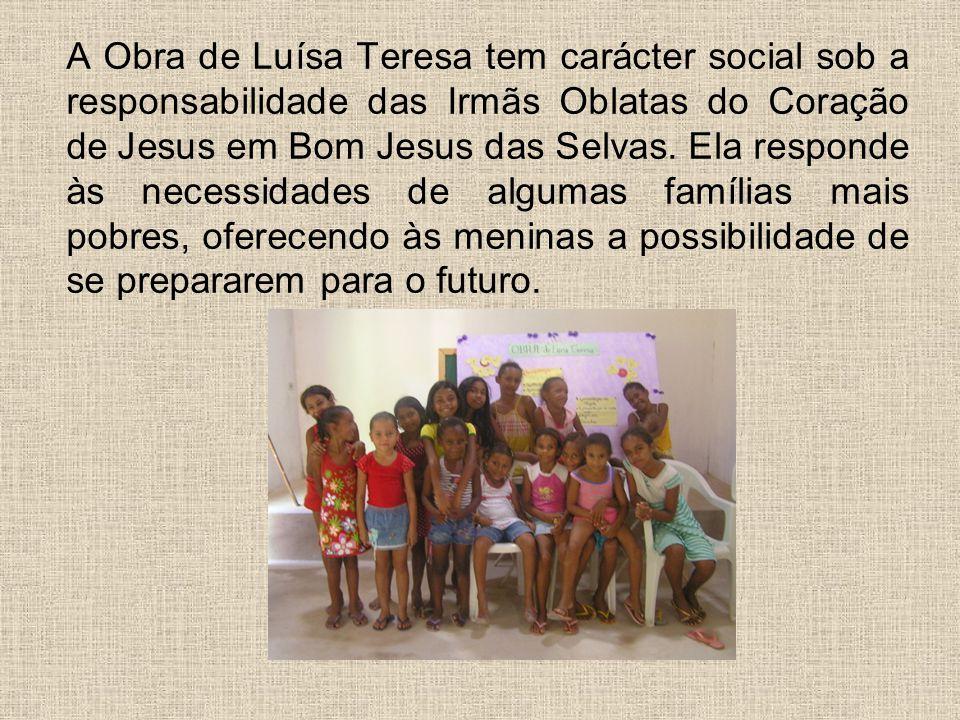 A Obra de Luísa Teresa tem carácter social sob a responsabilidade das Irmãs Oblatas do Coração de Jesus em Bom Jesus das Selvas.