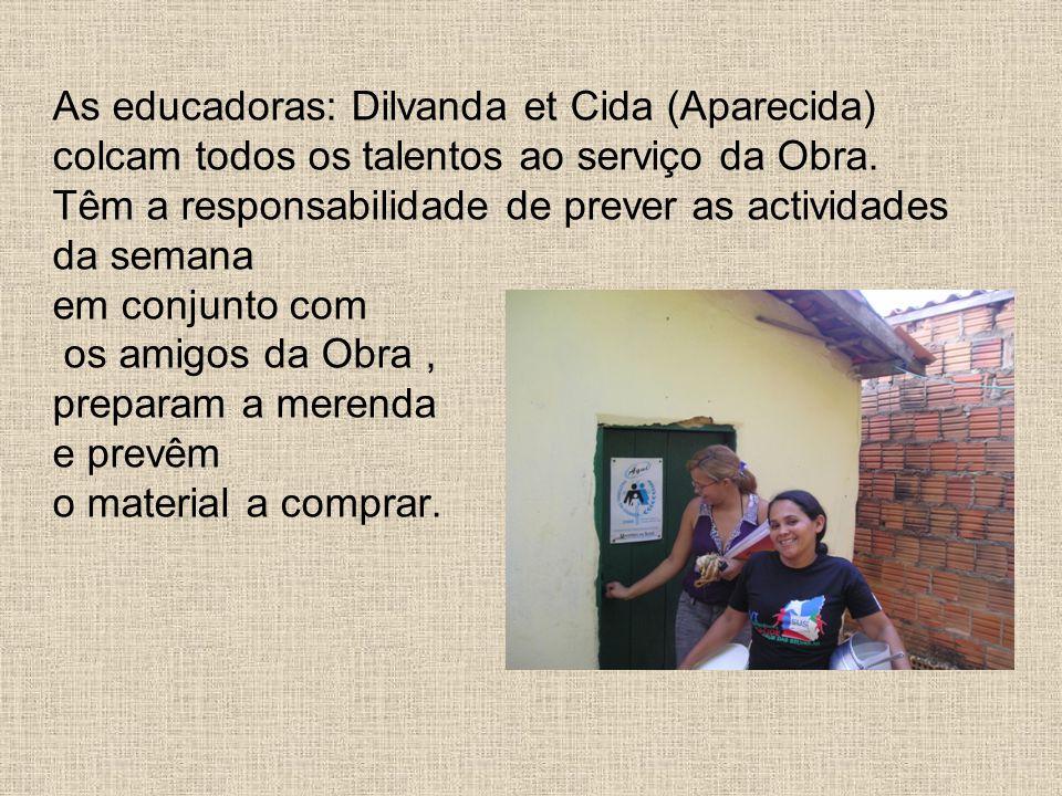 As educadoras: Dilvanda et Cida (Aparecida) colcam todos os talentos ao serviço da Obra.