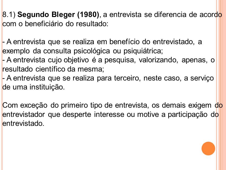 8.1) Segundo Bleger (1980), a entrevista se diferencia de acordo com o beneficiário do resultado: